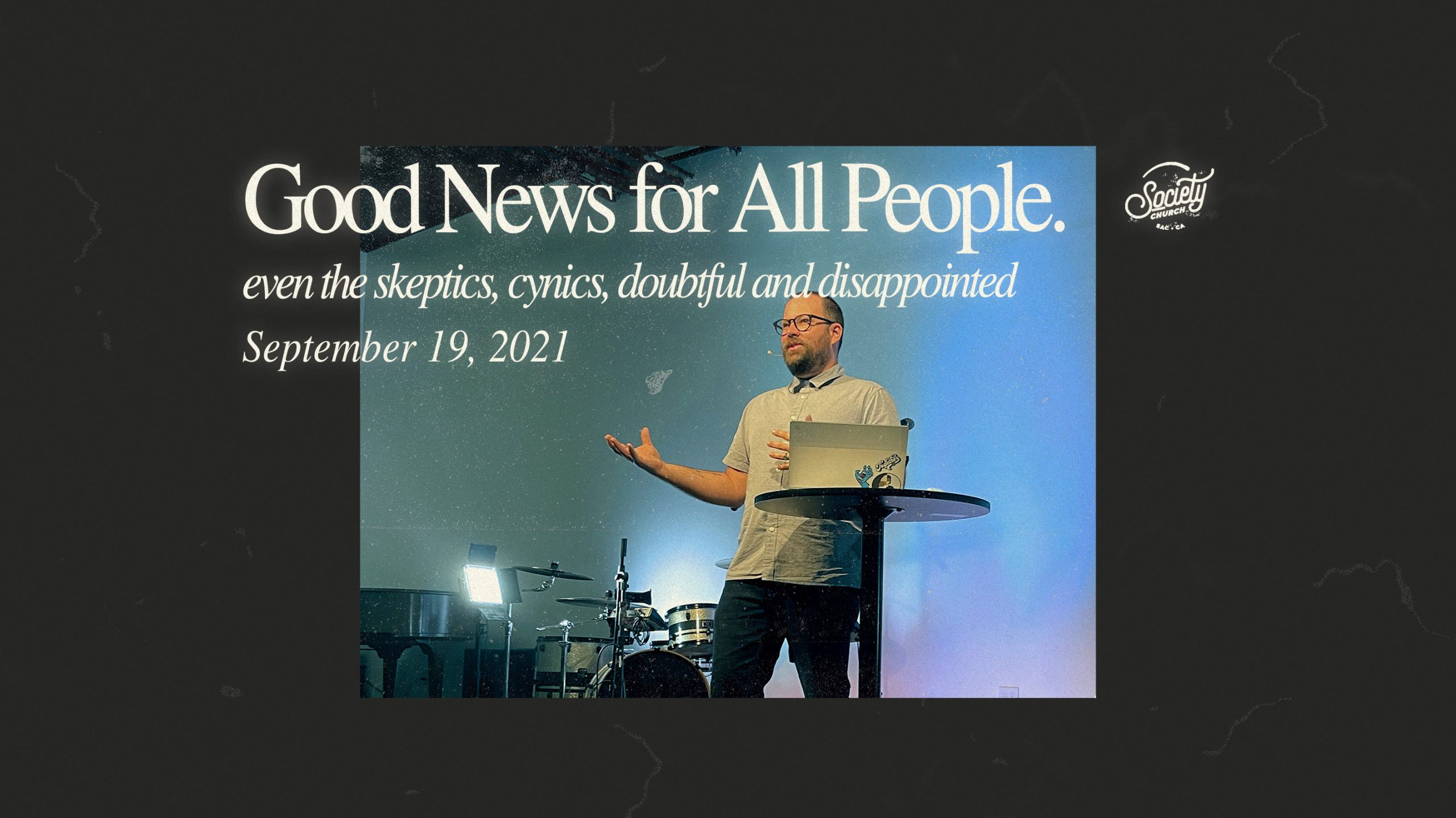 Good News for All People; even the skeptics, cynics, doubtful and disappointed.